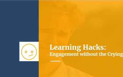 Learning Hacks:  Engagement Without The Crying