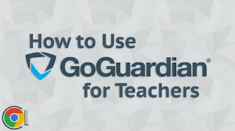 How to Use GoGuardian for Teachers