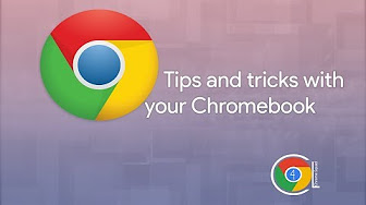 Tips and tricks with your chromebooks